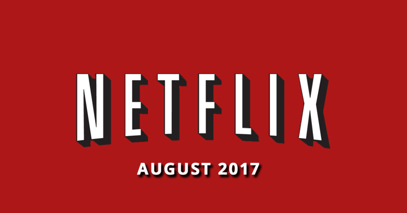 Netflix new august 2017 movies and tv shows